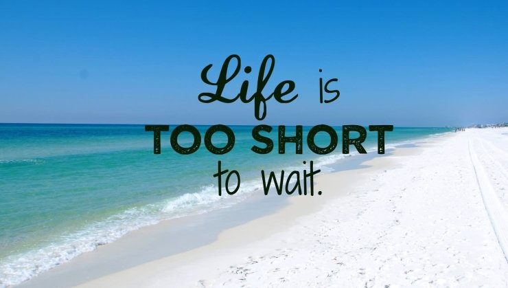 life-is-too-short-to-wait-3